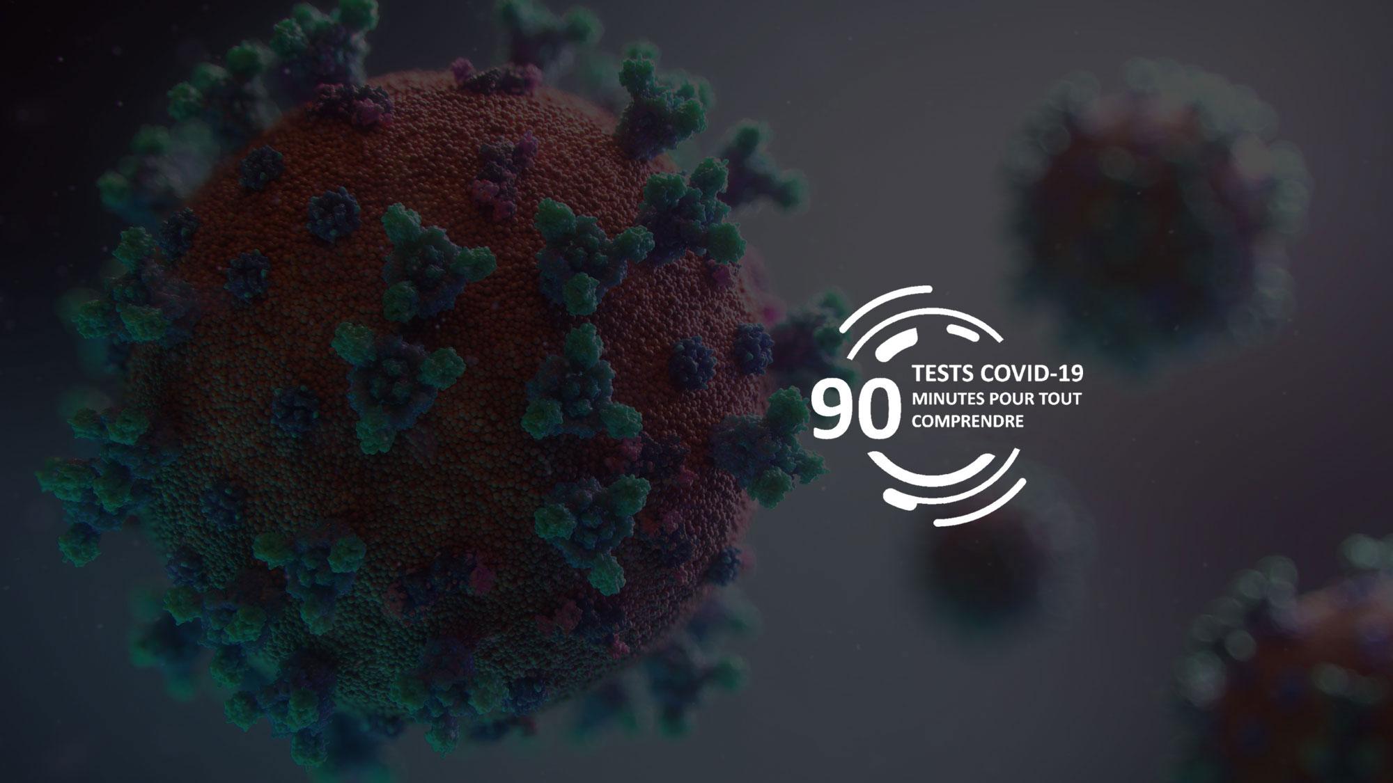 TESTS COVID-19 <br/>90 MINUTES POUR <br/>TOUT COMPRENDRE